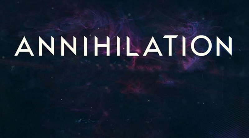 ANNIHILATION – İNCELEME